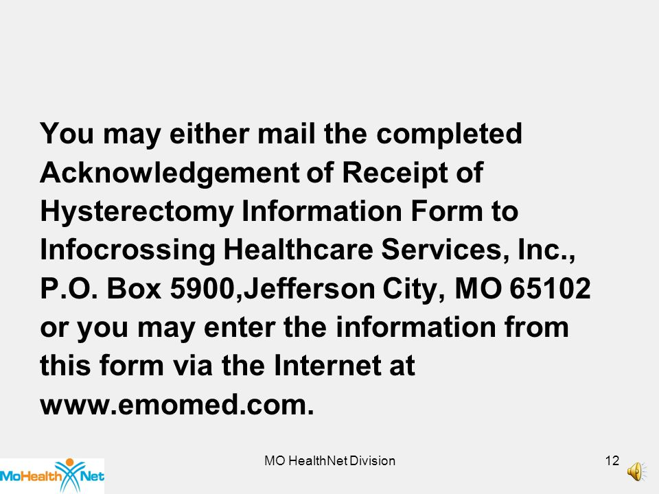 MO HealthNet Division11 System Form Processing The claim for the hysterectomy will suspend for 45 days to look for the completed Acknowledgement of Receipt of Hysterectomy Information form.