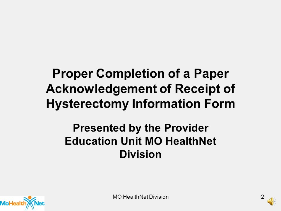 MO HealthNet Division12 You may either mail the completed Acknowledgement of Receipt of Hysterectomy Information Form to Infocrossing Healthcare Services, Inc., P.O.