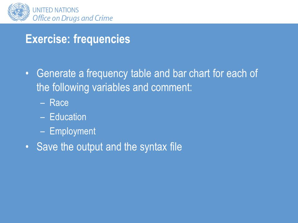 Exercise: frequencies Generate a frequency table and bar chart for each of the following variables and comment: –Race –Education –Employment Save the