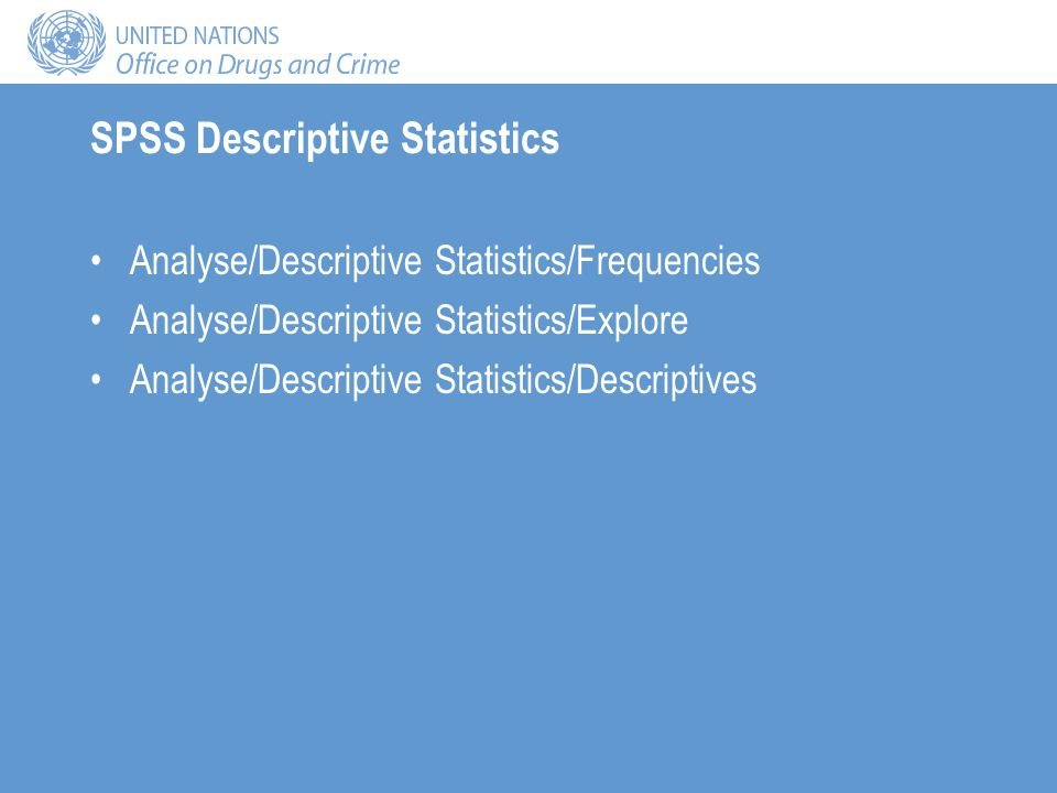 SPSS Descriptive Statistics Analyse/Descriptive Statistics/Frequencies Analyse/Descriptive Statistics/Explore Analyse/Descriptive Statistics/Descriptives