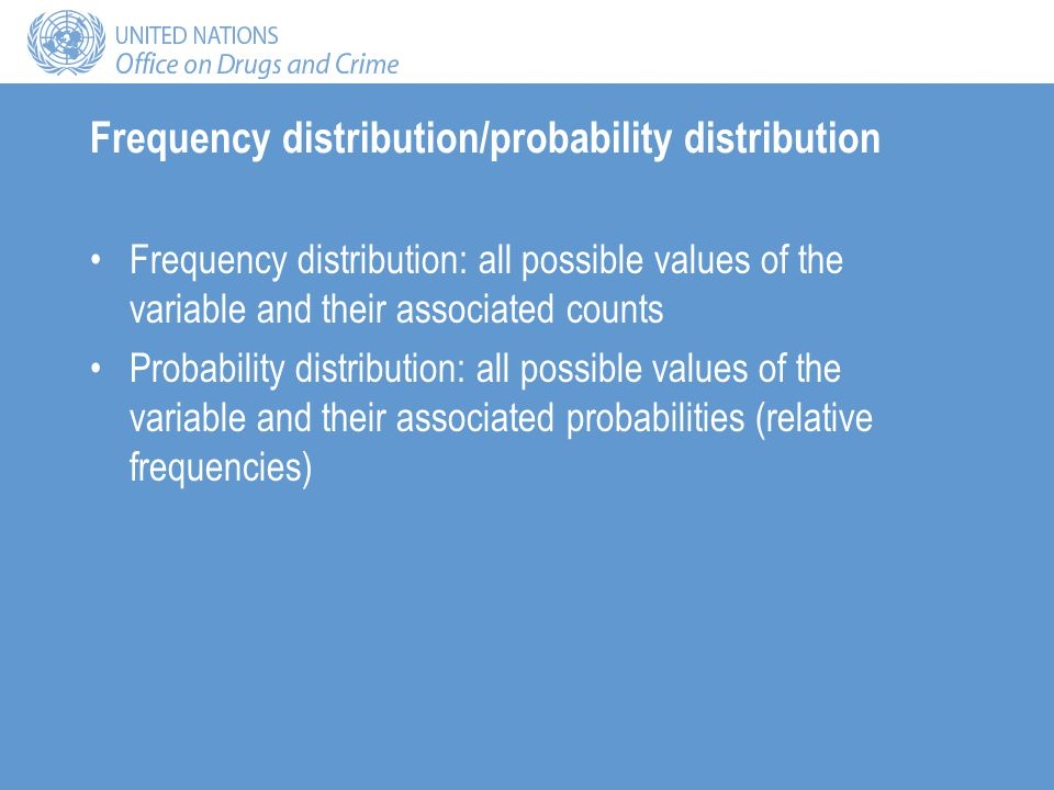 Frequency distribution/probability distribution Frequency distribution: all possible values of the variable and their associated counts Probability di