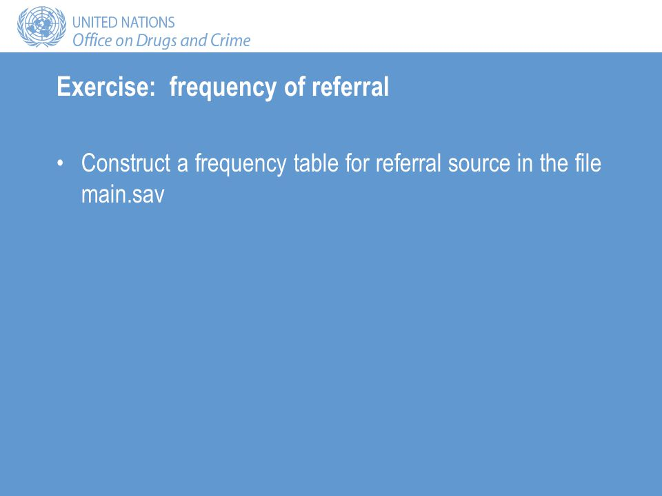 Exercise: frequency of referral Construct a frequency table for referral source in the file main.sav