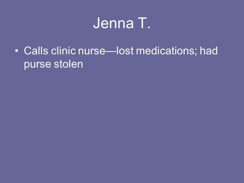 Jenna T. Calls clinic nurselost medications; had purse stolen