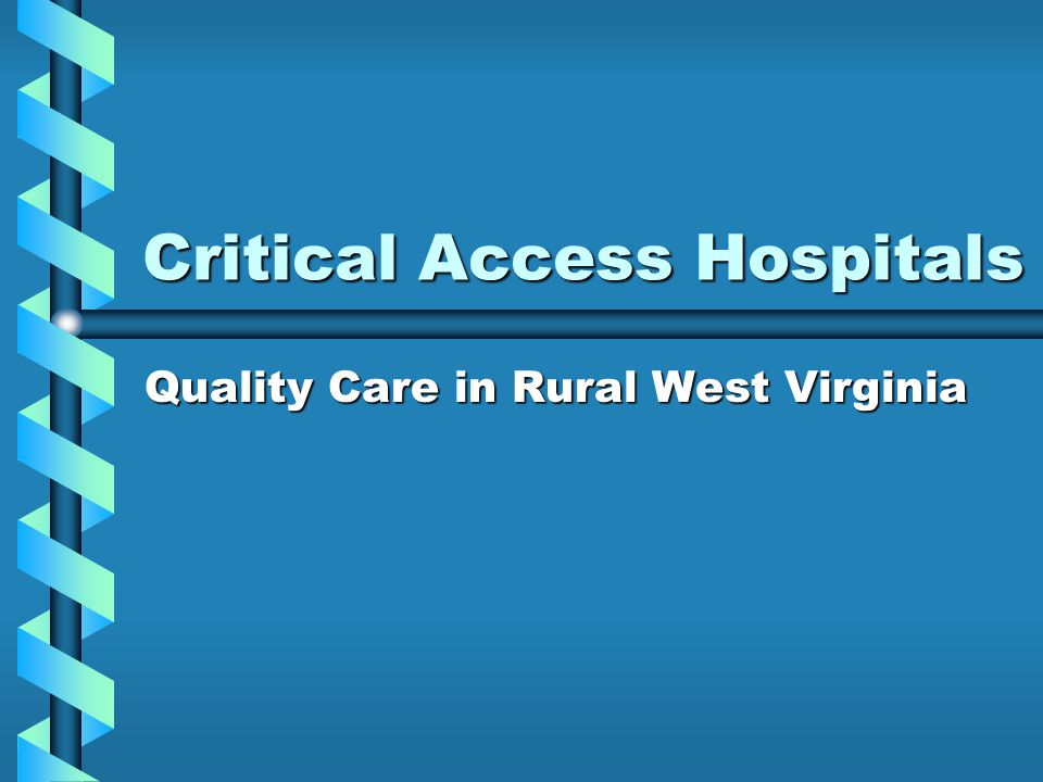 Critical Access Hospitals Quality Care in Rural West Virginia
