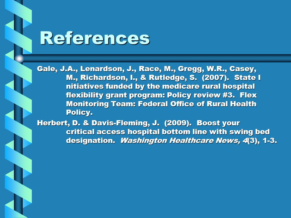 References Gale, J.A., Lenardson, J., Race, M., Gregg, W.R., Casey, M., Richardson, I., & Rutledge, S. (2007). State I nitiatives funded by the medica