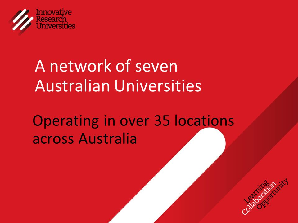A network of seven Australian Universities Operating in over 35 locations across Australia
