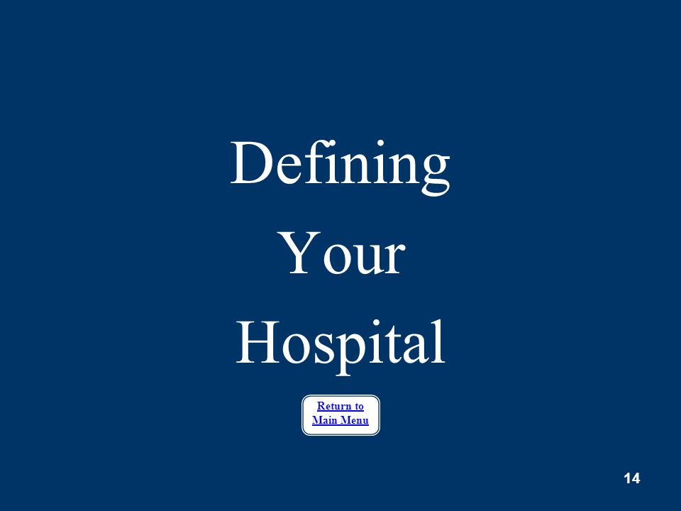 14 Defining Your Hospital Return to Main Menu