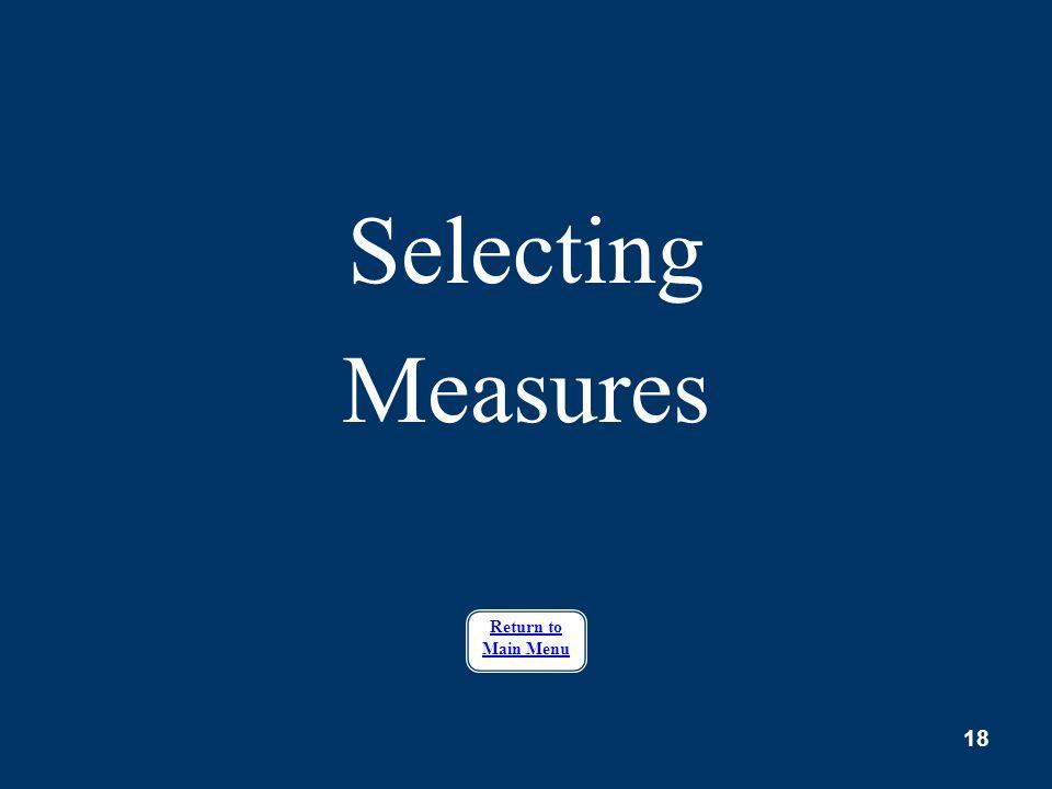 18 Selecting Measures Return to Main Menu