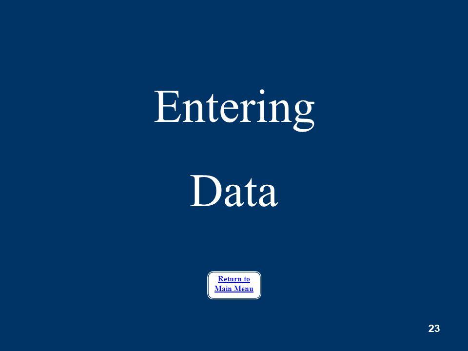 23 Entering Data Return to Main Menu