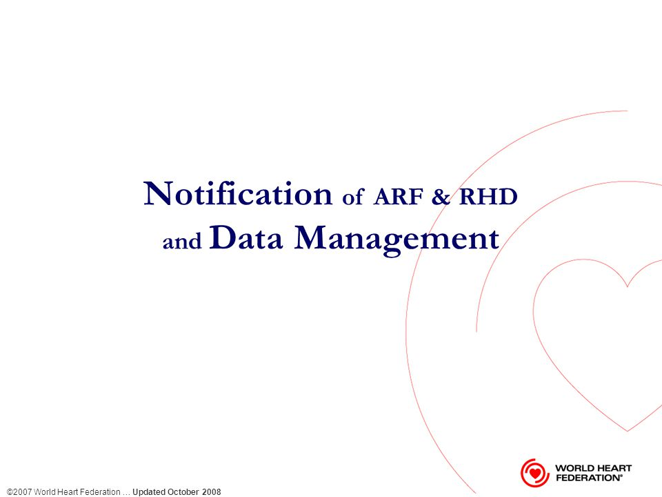 ©2007 World Heart Federation … Updated October 2008 This presentation is intended to support the Curriculum for training health workers and others involved in the diagnosis and management of acute rheumatic fever and rheumatic heart disease.