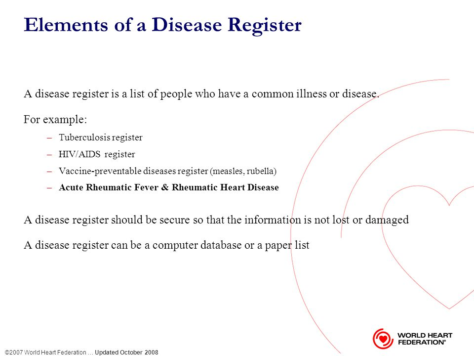 ©2007 World Heart Federation … Updated October 2008 Paper Register – Book or List Paper registers may contain information for a local health facility, or may provide information to a larger, central computer register.