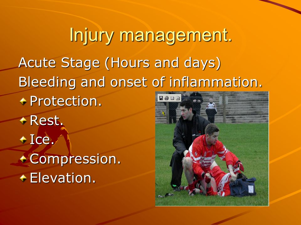 Injury management. Acute Stage (Hours and days) Bleeding and onset of inflammation. Protection.Rest.Ice.Compression.Elevation.