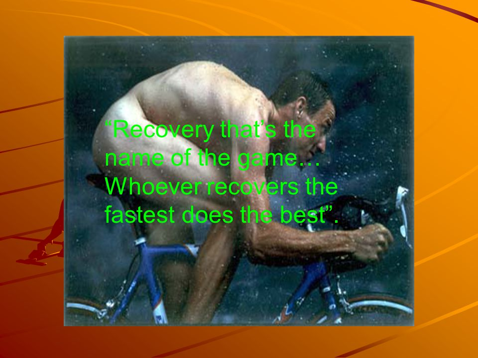 Recovery thats the name of the game… Whoever recovers the fastest does the best.