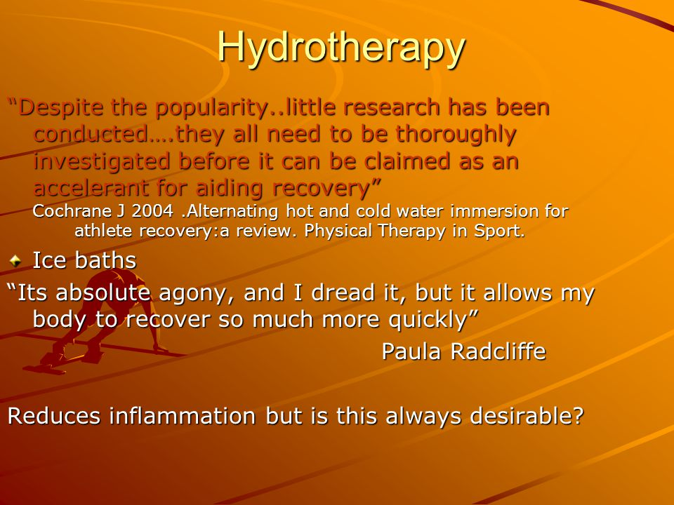Hydrotherapy Despite the popularity..little research has been conducted….they all need to be thoroughly investigated before it can be claimed as an ac