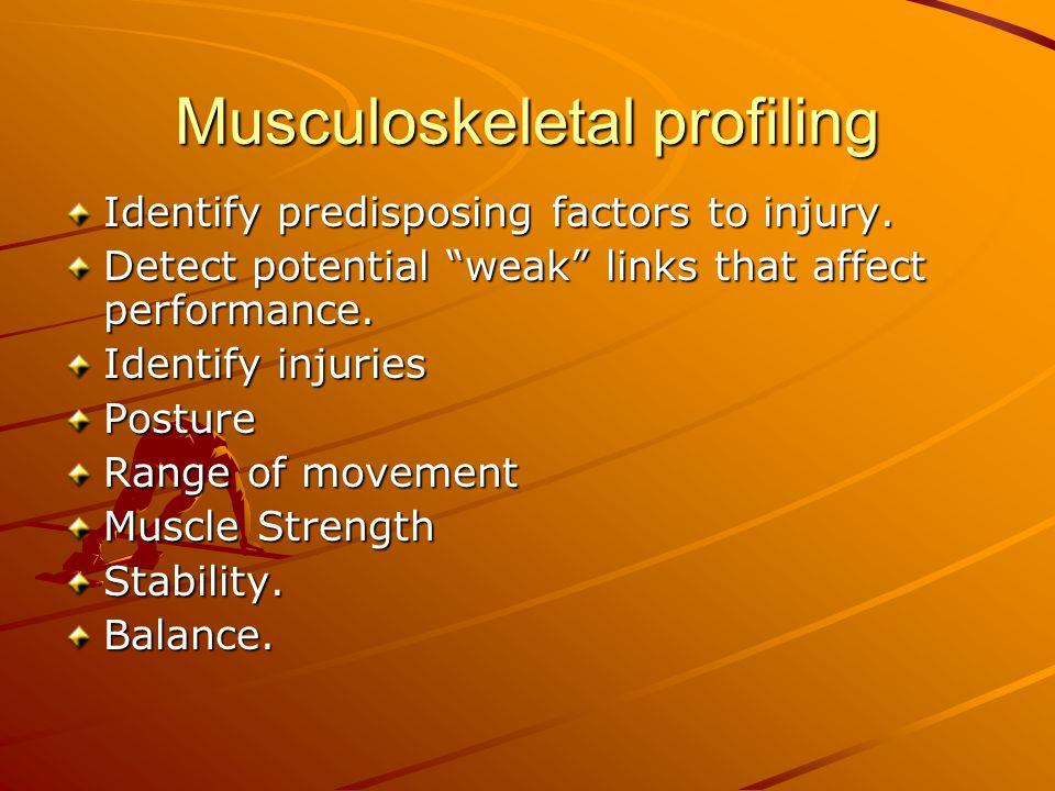 Musculoskeletal profiling Identify predisposing factors to injury. Detect potential weak links that affect performance. Identify injuries Posture Rang