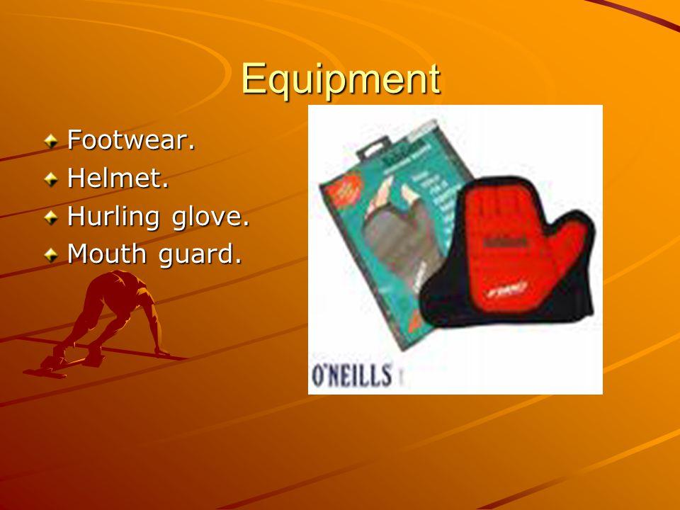 Equipment Footwear.Helmet. Hurling glove. Mouth guard.