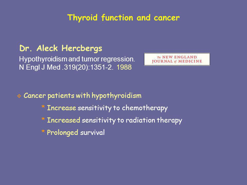 Thyroid function and cancer Cancer patients with hypothyroidism * Increase sensitivity to chemotherapy * Increased sensitivity to radiation therapy *