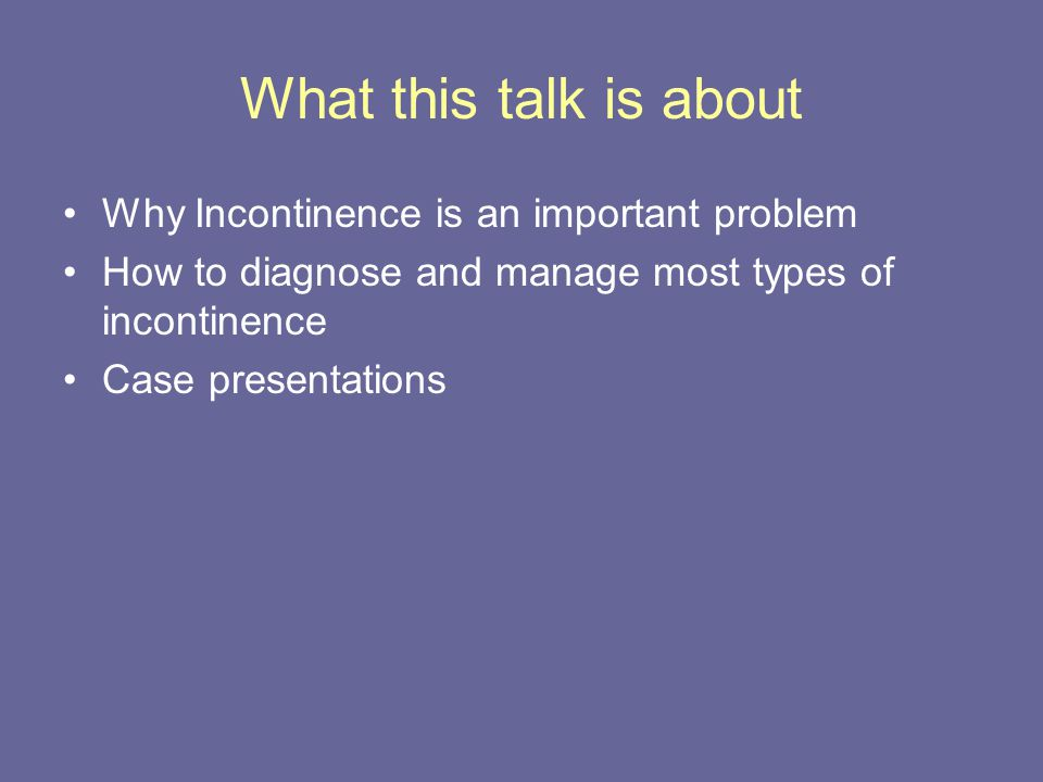 Why Incontinence is important Major health issue that affects an estimated 10 million women worldwide Approximately 50% of all nursing home residents, and 15-30% of women over age 65 suffer from incontinence 50% of all women over age 18 years have mild stress incontinence