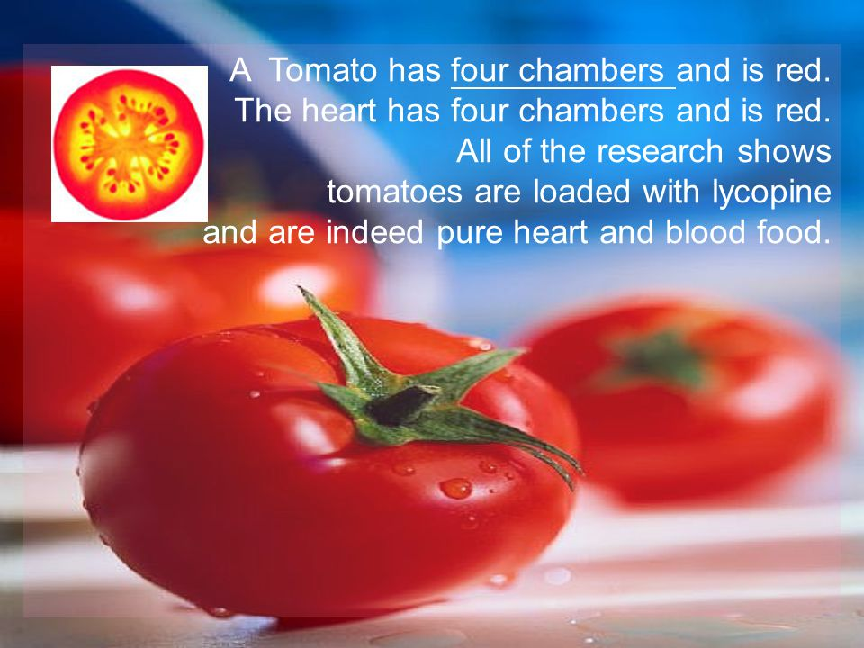 A Tomato has four chambers and is red.The heart has four chambers and is red.