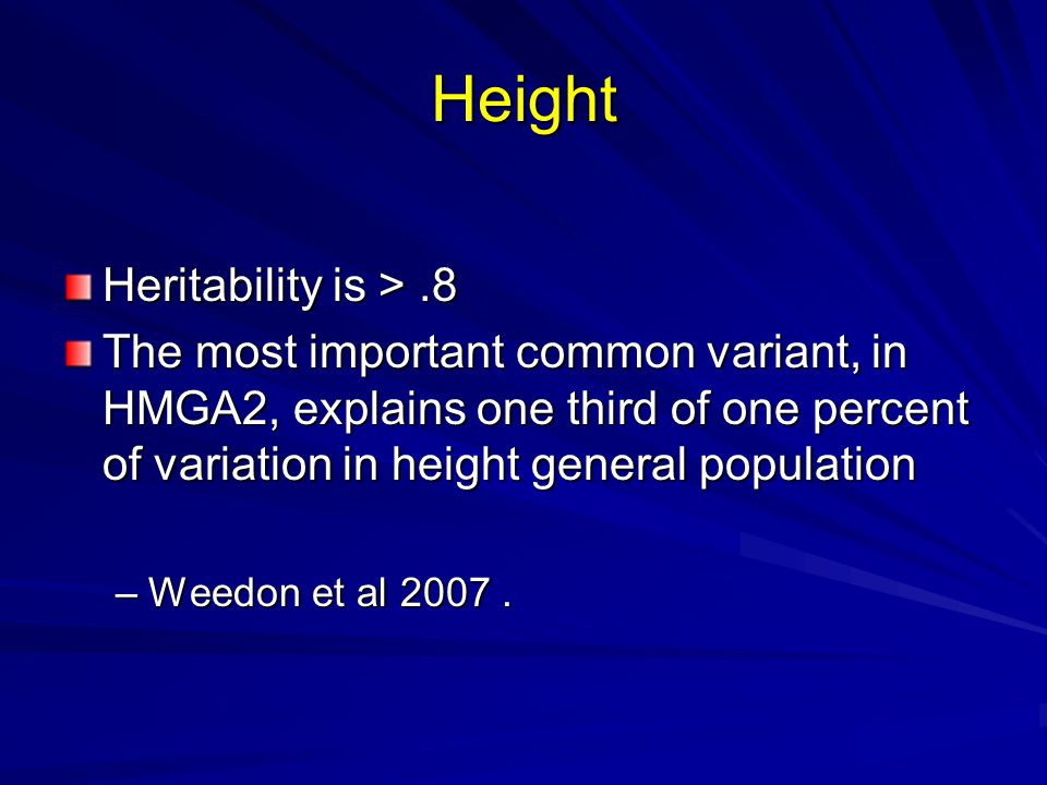 Height Heritability is >.8 The most important common variant, in HMGA2, explains one third of one percent of variation in height general population –Weedon et al 2007.