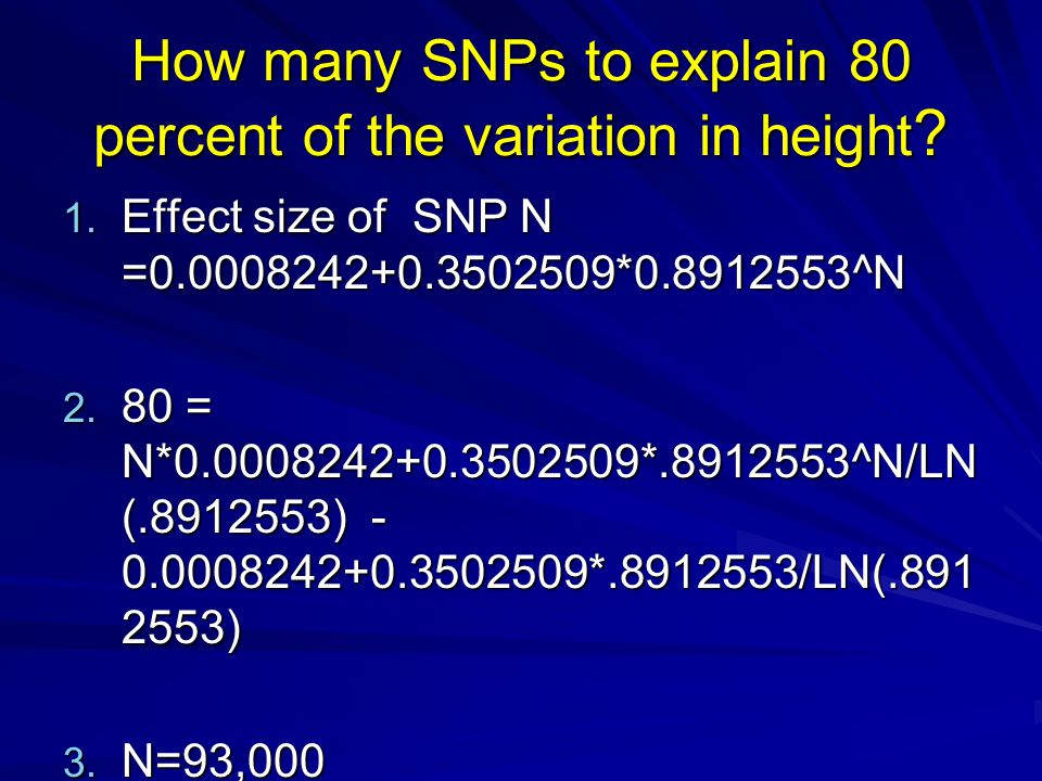 How many SNPs to explain 80 percent of the variation in height ? 1. Effect size of SNP N =0.0008242+0.3502509*0.8912553^N 2. 80 = N*0.0008242+0.350250