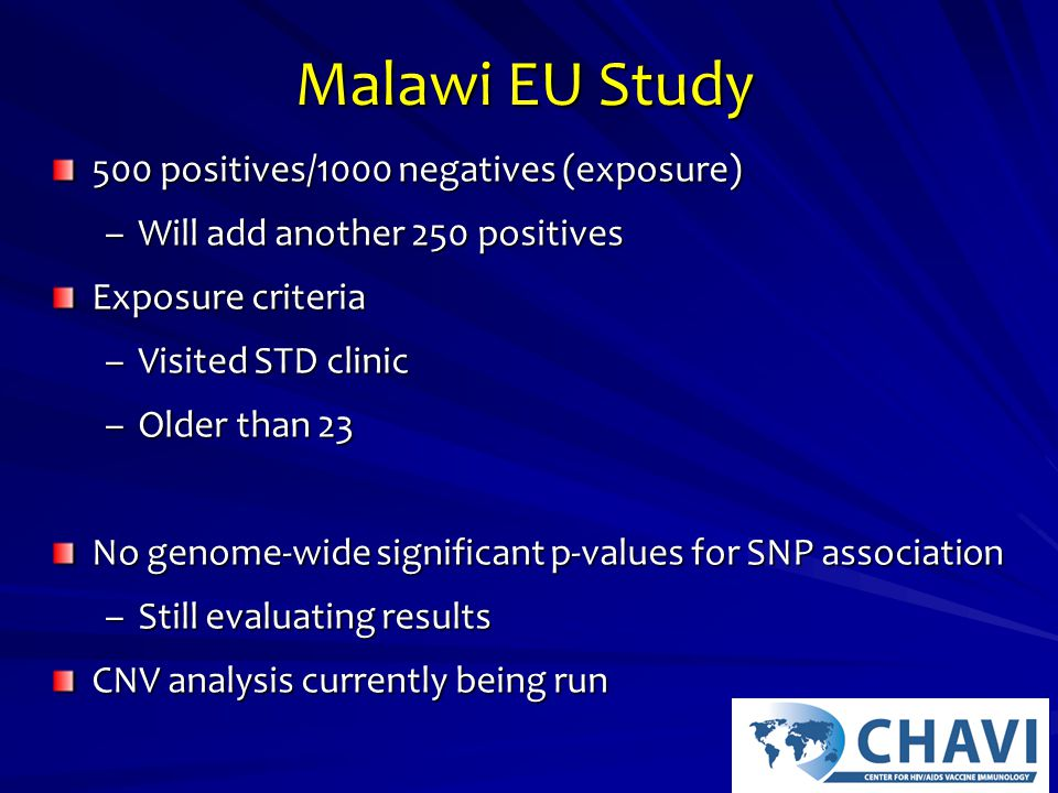Malawi EU Study 500 positives/1000 negatives (exposure) –Will add another 250 positives Exposure criteria –Visited STD clinic –Older than 23 No genome-wide significant p-values for SNP association –Still evaluating results CNV analysis currently being run
