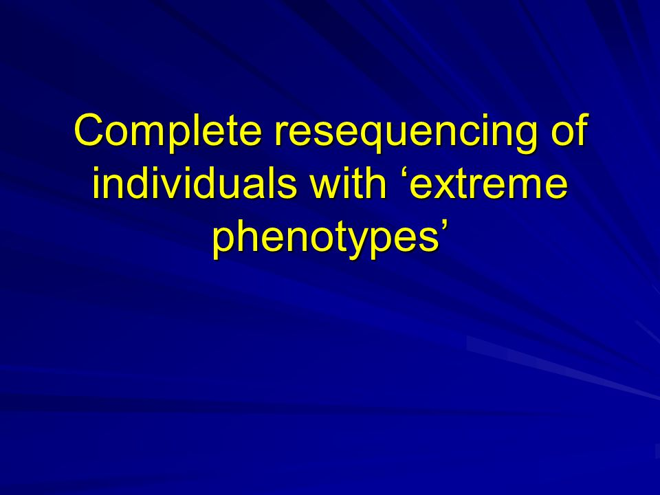 Complete resequencing of individuals with extreme phenotypes