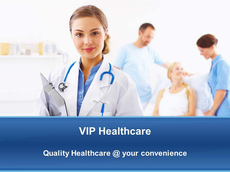 VIP Healthcare Treatment of common ailments, eg tonsilitis, food poisoning etc.