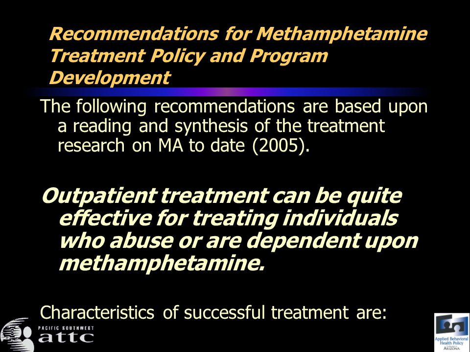 The following recommendations are based upon a reading and synthesis of the treatment research on MA to date (2005).