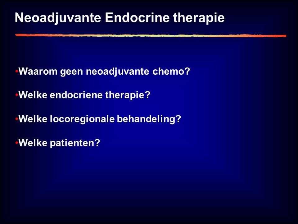 Neoadjuvante Endocrine therapie Waarom geen neoadjuvante chemo.