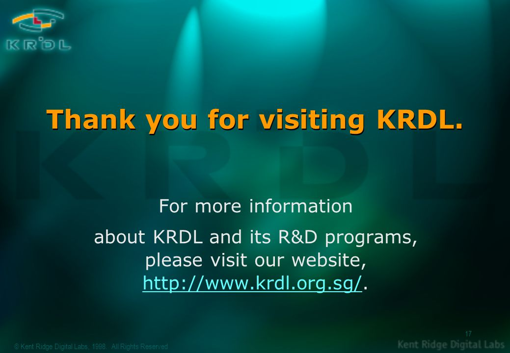 © Kent Ridge Digital Labs, 1998. All Rights Reserved 17 Thank you for visiting KRDL.