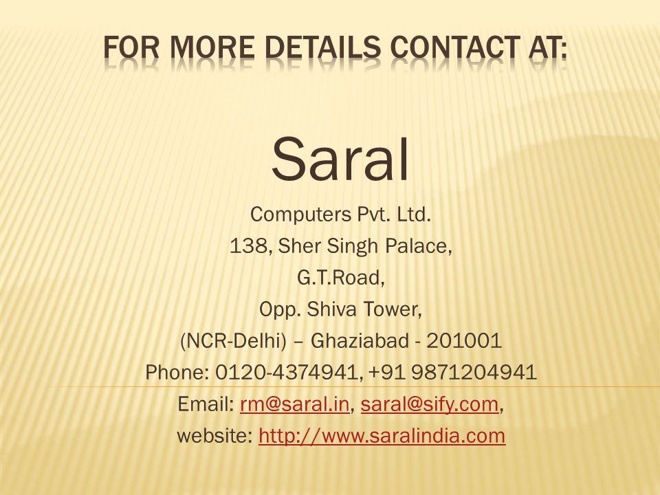 Saral Computers Pvt. Ltd. 138, Sher Singh Palace, G.T.Road, Opp.