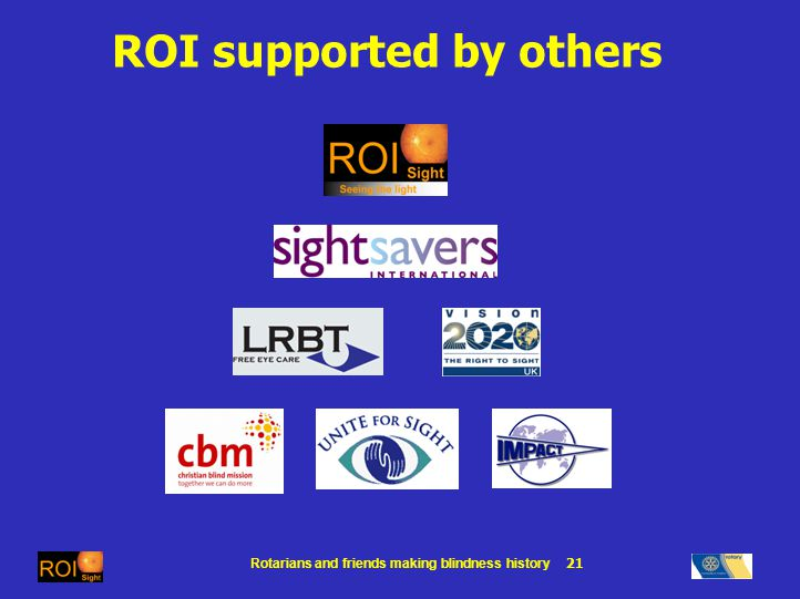 Rotarians and friends making blindness history 21 ROI supported by others