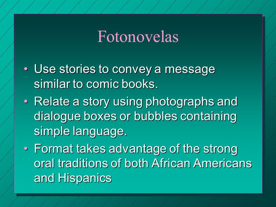 Fotonovelas Use stories to convey a message similar to comic books.Use stories to convey a message similar to comic books.