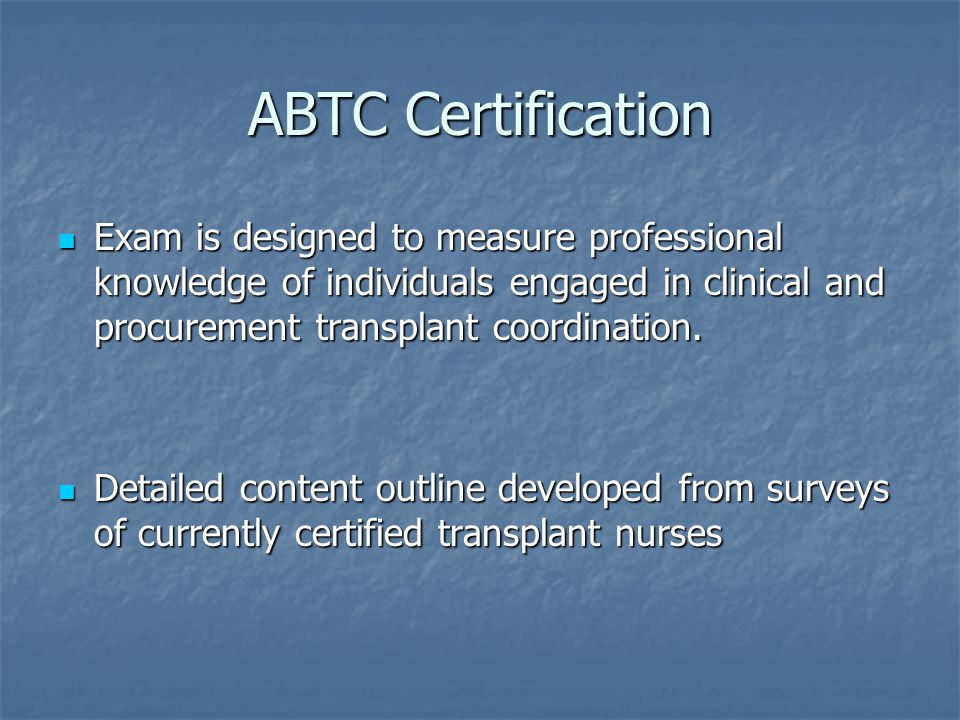 ABTC Certification Exam is designed to measure professional knowledge of individuals engaged in clinical and procurement transplant coordination.