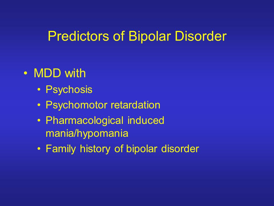 MDD with Psychosis Psychomotor retardation Pharmacological induced mania/hypomania Family history of bipolar disorder