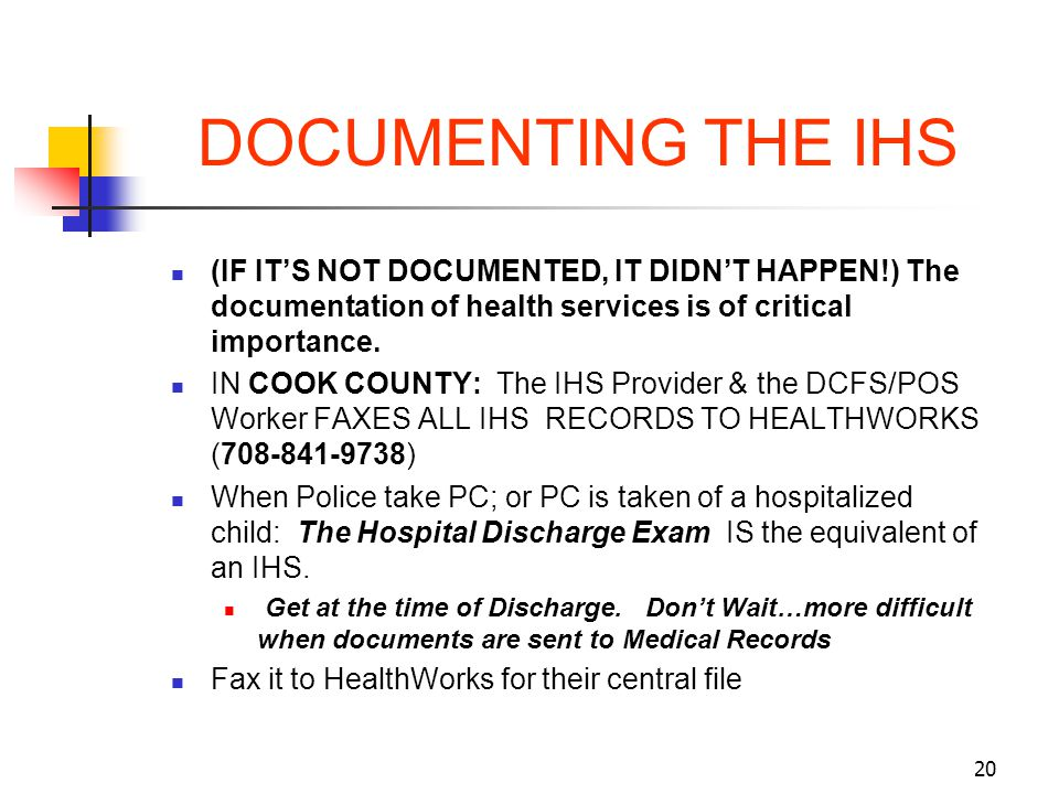 20 DOCUMENTING THE IHS (IF ITS NOT DOCUMENTED, IT DIDNT HAPPEN!) The documentation of health services is of critical importance. IN COOK COUNTY: The I