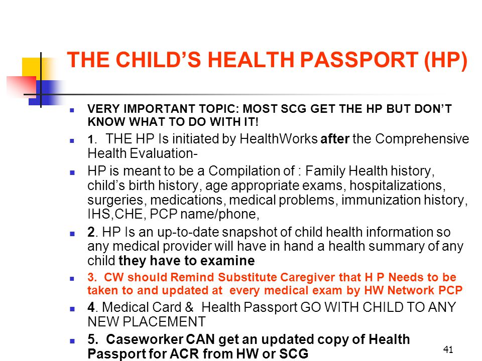 41 THE CHILDS HEALTH PASSPORT (HP) VERY IMPORTANT TOPIC: MOST SCG GET THE HP BUT DONT KNOW WHAT TO DO WITH IT! 1. THE HP Is initiated by HealthWorks a