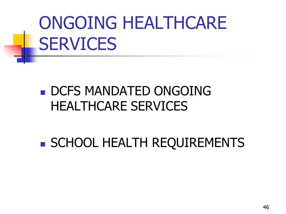 46 ONGOING HEALTHCARE SERVICES DCFS MANDATED ONGOING HEALTHCARE SERVICES SCHOOL HEALTH REQUIREMENTS
