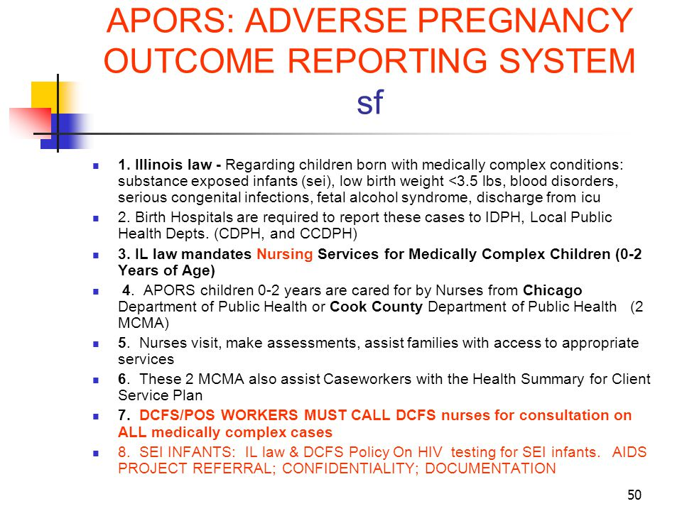 50 APORS: ADVERSE PREGNANCY OUTCOME REPORTING SYSTEM sf 1. Illinois law - Regarding children born with medically complex conditions: substance exposed