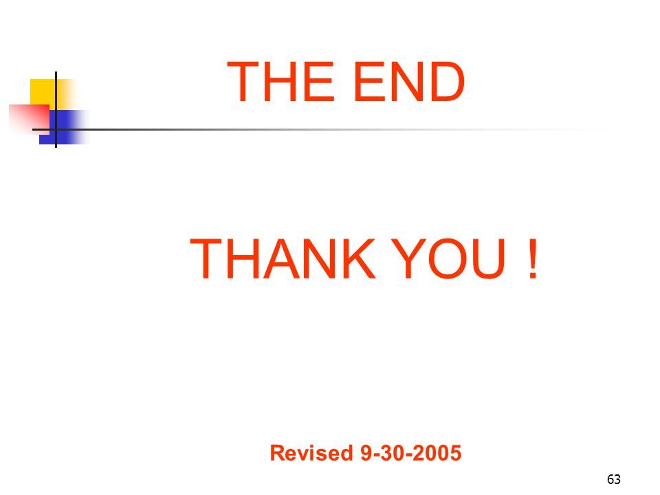 63 THE END THANK YOU ! Revised 9-30-2005