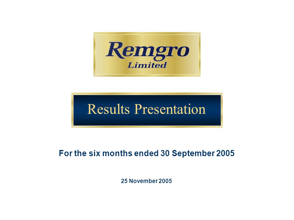 Results Presentation For the six months ended 30 September 2005 25 November 2005
