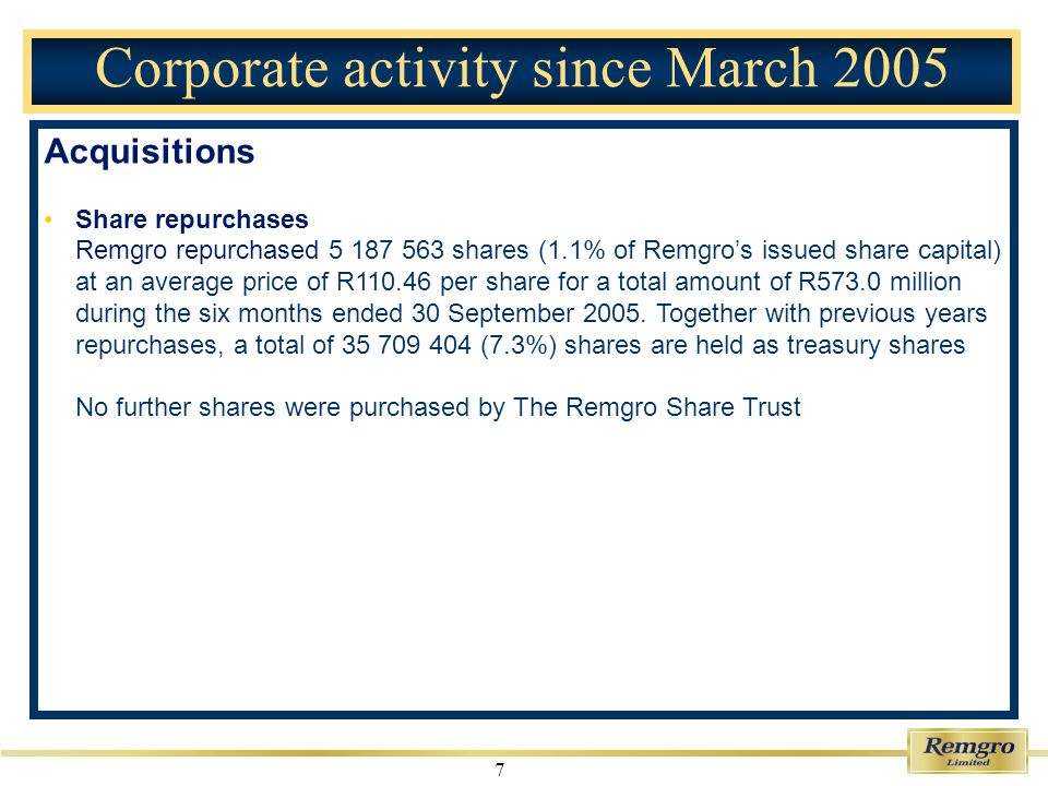 8 KTI transaction On 29 September 2005, Remgro announced the proposed acquisition of a 37% interest in Kagiso Trust Investments (KTI), in equal shares from Liberty Life and Nedbank, for an aggregate consideration of R450 million Rationale KTI is an established empowered company with a sound investment record; KTIs investment strategy is complimentary to that of Remgro; With their combined industry expertise, KTI and Remgro can jointly pursue future investment opportunities Further details will be announced once the acquisition becomes unconditional