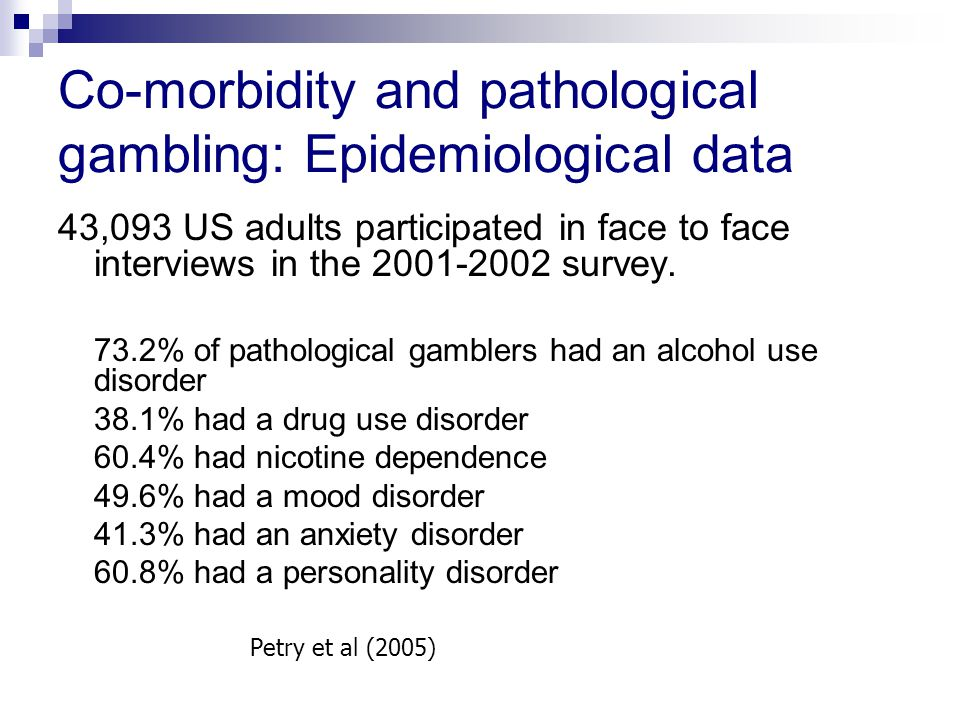 Co-morbidity and pathological gambling: Epidemiological data 43,093 US adults participated in face to face interviews in the survey.