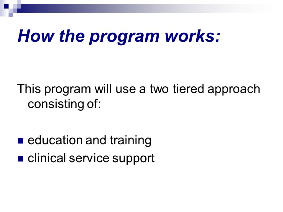 How the program works: This program will use a two tiered approach consisting of: education and training clinical service support