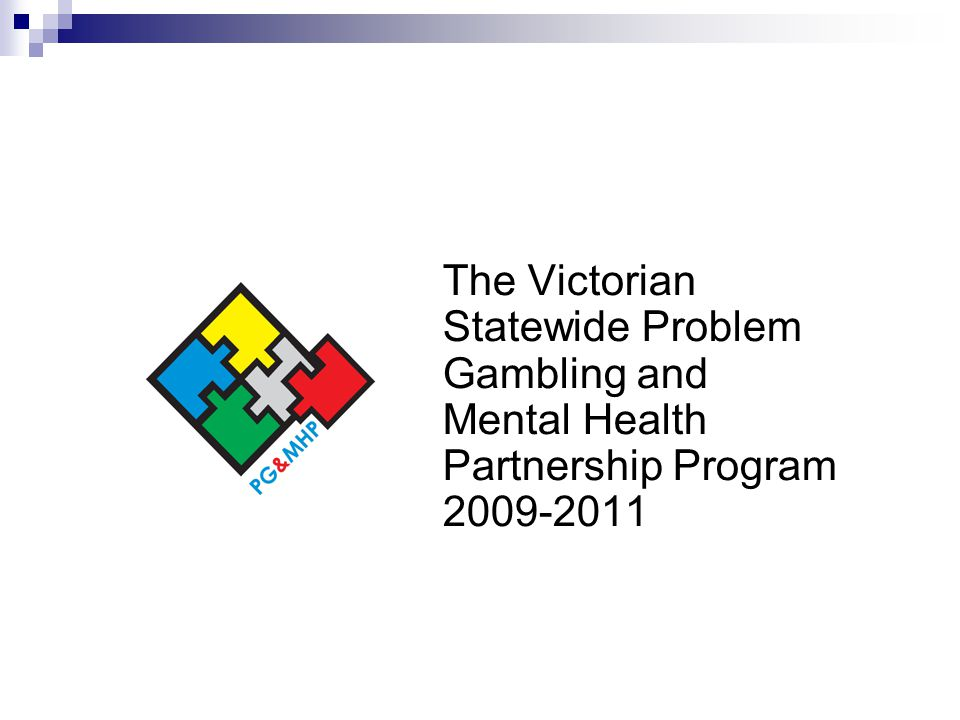 The Victorian Statewide Problem Gambling and Mental Health Partnership Program 2009-2011