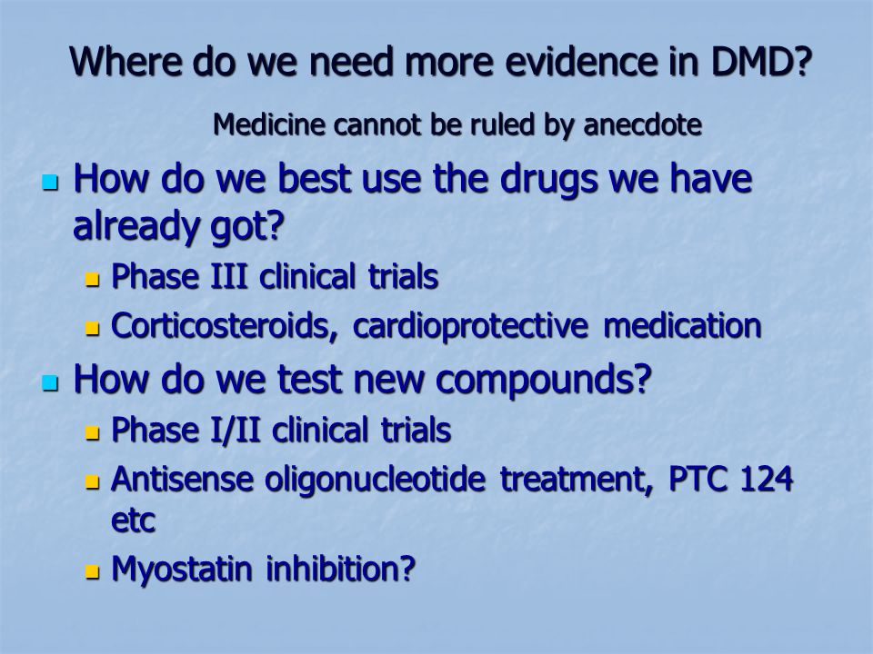 Where do we need more evidence in DMD.How do we best use the drugs we have already got.