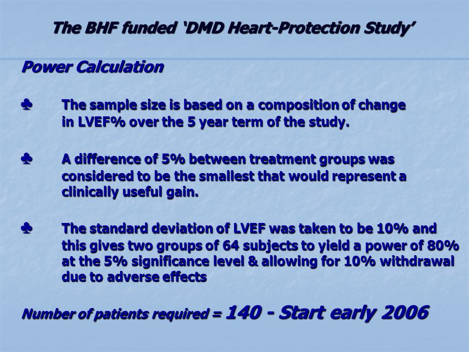 The BHF funded DMD Heart-Protection Study Power Calculation The sample size is based on a composition of change in LVEF% over the 5 year term of the study.
