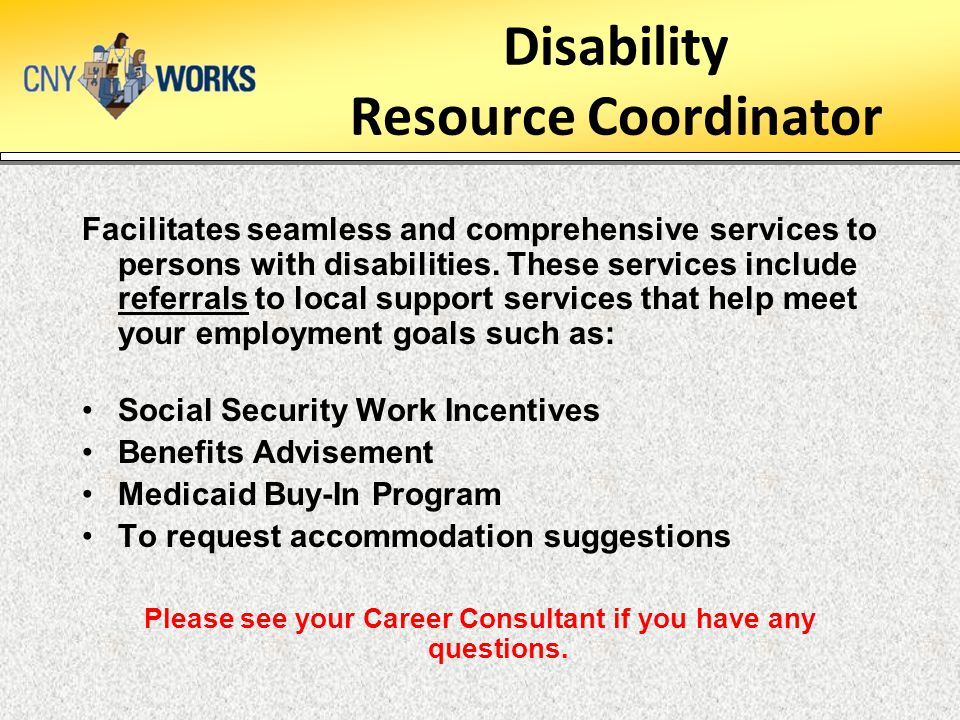 Disability Resource Coordinator Facilitates seamless and comprehensive services to persons with disabilities.