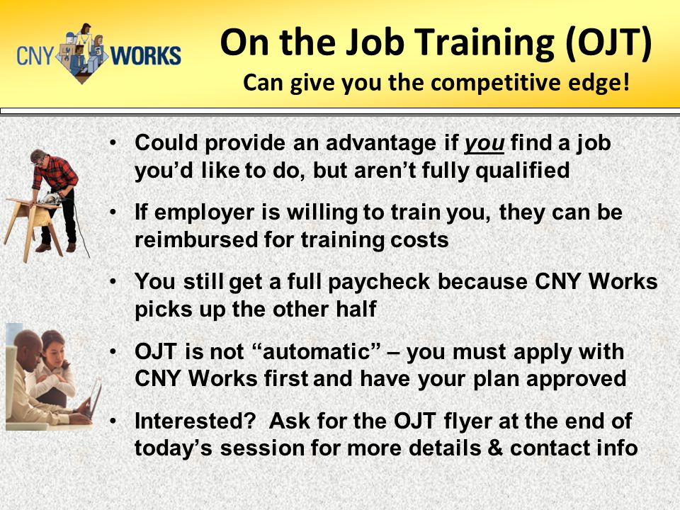 On the Job Training (OJT) Can give you the competitive edge.